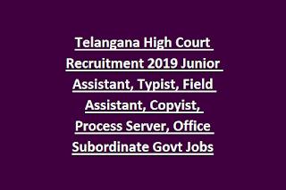 Telangana High Court Recruitment 2019 Junior Assistant, Typist, Field Assistant, Copyist, Process Server, Office Subordinate Govt Jobs