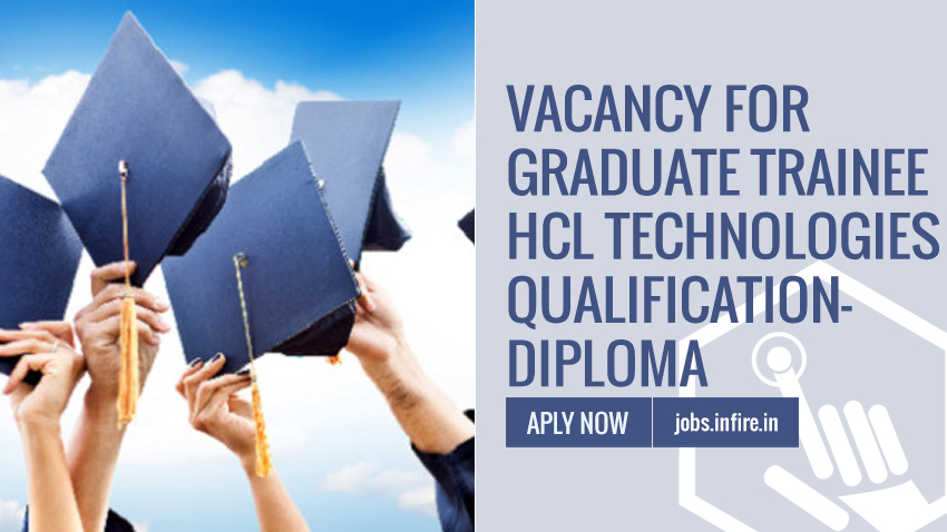 Vacancy for Graduate Trainee HCL Technologies Qualification  Diploma