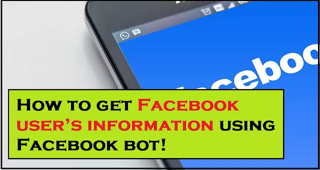 How to get Facebook user's information using Facebook bot | Facebook information gathering Tool