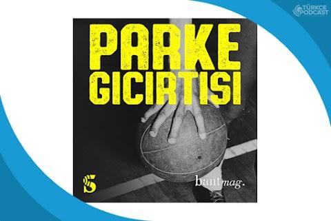 Parke Gıcırtısı Podcast