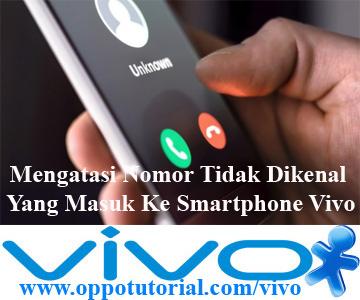 Mengatasi Nomor Tidak Dikenal Yang Masuk Ke Smartphone Vivo