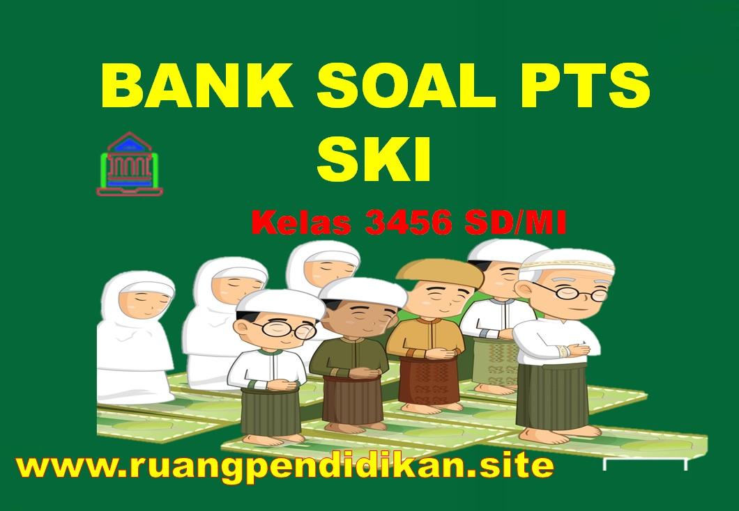 Bank Soal PTS SKI Kelas 3 4 5 6 SD/MI