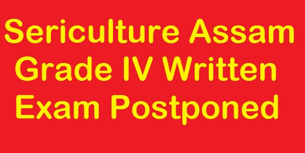 Sericulture Assam Grade IV Written Exam Postponed