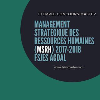 Exemple Concours Master Management Stratégique des Ressources Humaines (MSRH) 2017-2018 - Fsjes Agdal