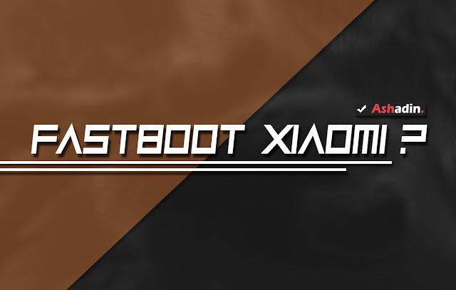 √ Apa sih arti Fastboot Xiaomi, sebenarnya apa kegunaan dan fungsinya?