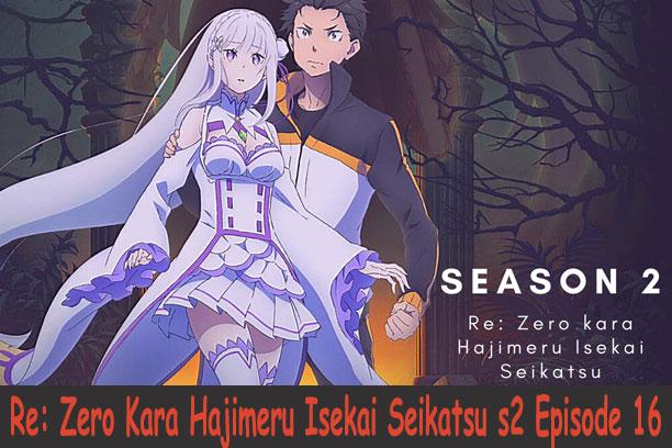 Re: Zero Kara Hajimeru Isekai Seikatsu Season 2 Episode 16