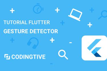 Tutorial Flutter Menggunakan Gesture Detector dan Penjelasannya
