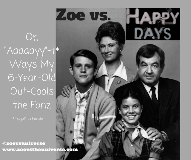 Happy Days, or, 8 Ways My 6-year-old Out-Cools the Fonz