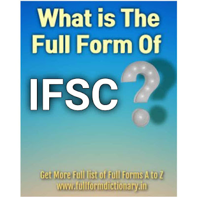 What is the full form of IFSC,  www.fullformdictionary.in
