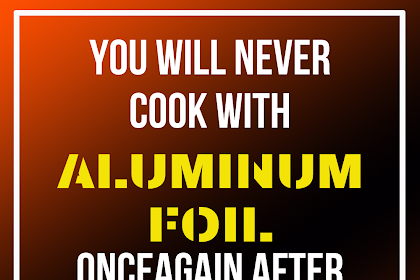 Do Not Cook With Aluminum Foil.. Figure Out Why