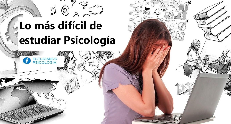 Lo más difícil de estudiar psicología
