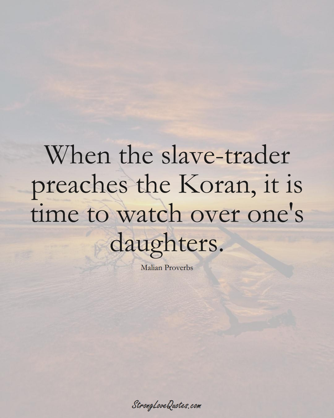 When the slave-trader preaches the Koran, it is time to watch over one's daughters. (Malian Sayings);  #AfricanSayings