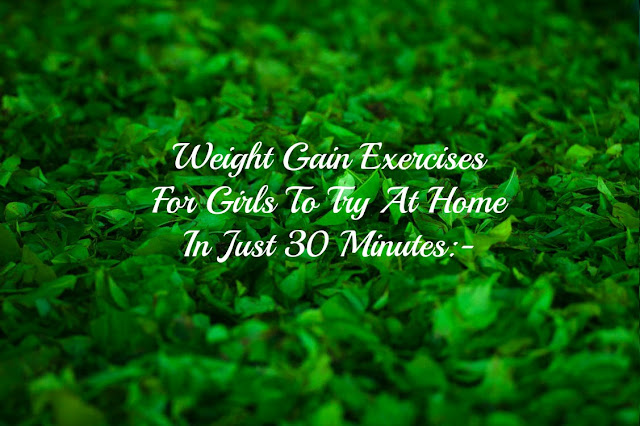 Weight Gain Exercises For Girls To Try At Home In Just 30 Minutes:-