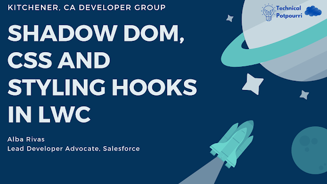Kitchener Canada Developer Group Event: Shadow DOM, CSS and Styling Hooks in LWC by Alba Rivas