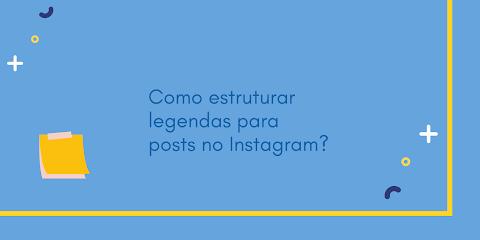 Como estruturar legendas para posts no Instagram?