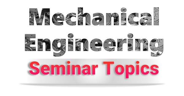 latest seminar topics for mechanical engineering
