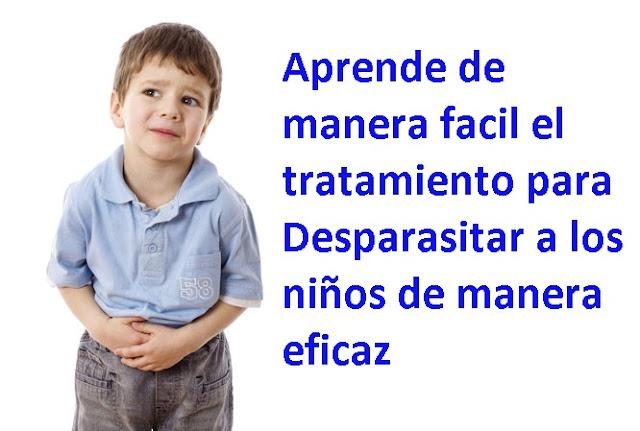 Aprende de manera facil el tratamiento para Desparasitar a los niños de manera eficaz