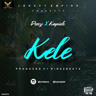 Deecy X Kapish – Kele (Prod By Rinzzbeatz)