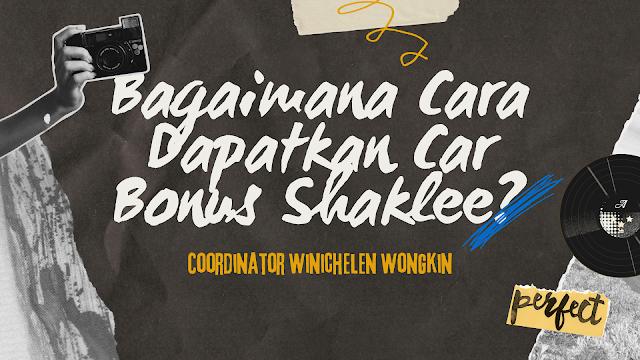 Bagaimana Untuk Mencapai Coordinaotor dan Penerima Car Bonus Shaklee - Bonus Kereta Shaklee   Winichelen Wongkin