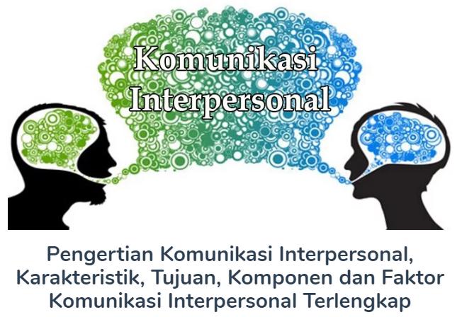 Pengertian Komunikasi Interpersonal, Karakteristik, Tujuan, Komponen dan Faktor Komunikasi Interpersonal Terlengkap
