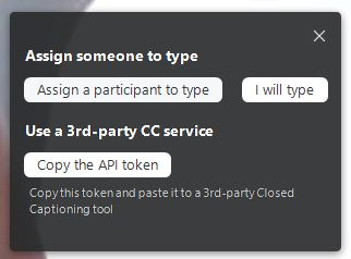 Screenshot of Zoom captions pop-up showing the three options: Assign someone to type, Type yourself, Copy API and use 3rd party tool
