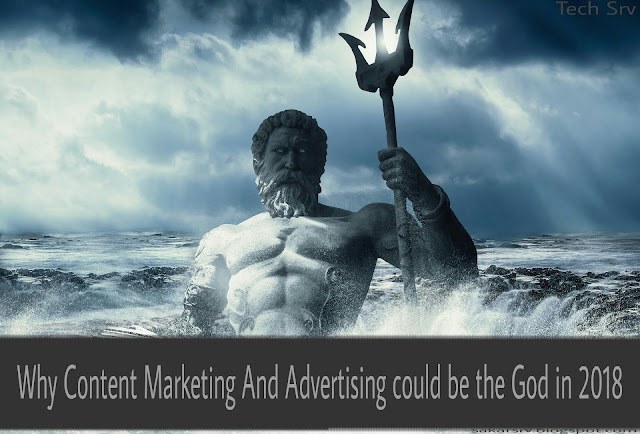 why content marketing and Advertising could be the god in 2018