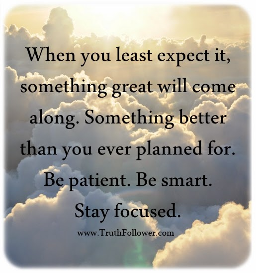 Least Expect Be Patient Stay Focused