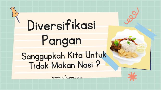 Diversifikasi Pangan, Sanggupkah Kita Untuk Tidak Makan Nasi dan Mi Instan?
