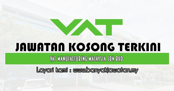 Jawatan Kosong 2020 di VAT Manufacturing Malaysia Sdn Bhd