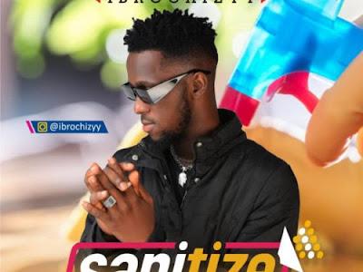 DOWNLOAD MP3: Ibrochizyy - Sanitize
