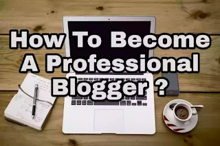 How To Make Professional Blog ? - Become A Professional Blogger
