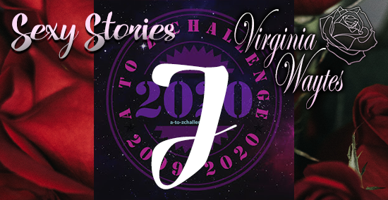 Virginia Waytes' Sexy Stories - AtoZChallenge 2020 - J