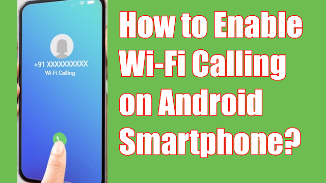 How to Enable Wi-Fi Calling on Android Smartphone?
