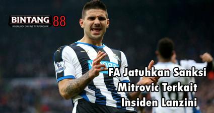 FA Jatuhkan Sanksi Mitrovic Terkait Insiden Lanzini