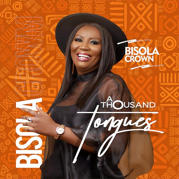MUSIC: A Thousand Tongues - Bisola Crown