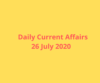 Daily Current Affairs 26 July 2020