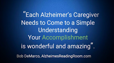 """Each Alzheimer's caregiver needs to come to s simple understanding, Your Accomplishment is wonderful and amazing"""