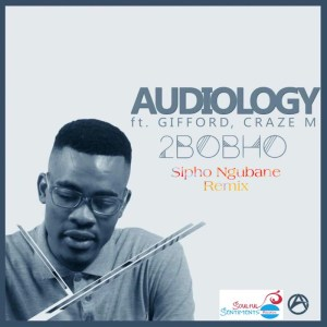 Audiology Ft. Gifford & Craze M – 2Bobho (Sipho Ngubane Remix) #Arewapublisize