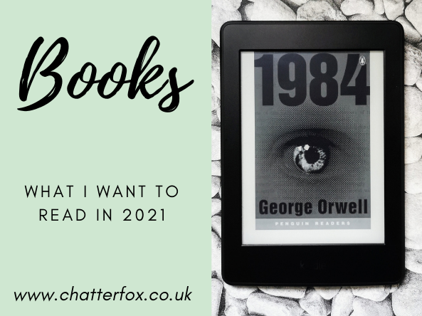 Image of the front cover of the book 1984 by George Orwell Kindle Edition. It has the title 1984 in bold type and a large eye in the centre of the book cover. To the right of the image is a title that reads 'books, what I want to read in 2021, www.chatterfox.co.uk'