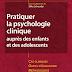 Pratiquer la psychologie clinique auprès des enfants et des adolescents (Les outils du psychologue) pdf