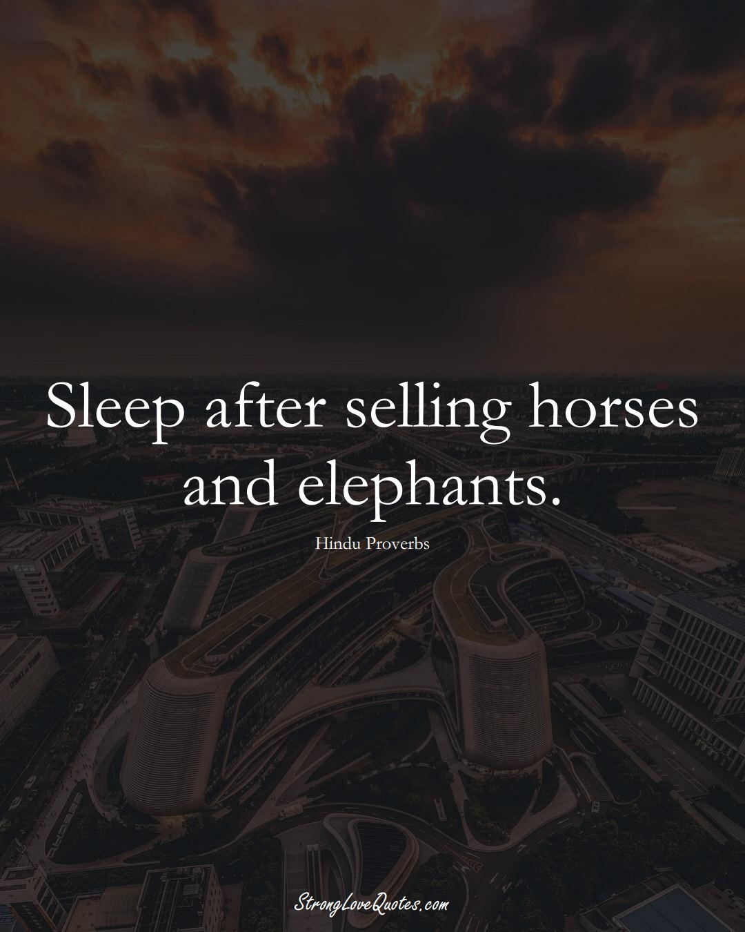 Sleep after selling horses and elephants. (Hindu Sayings);  #aVarietyofCulturesSayings