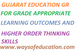 GUJARAT EDUCATION GR FOR GRADE APPROPRIATE, LEARNING OUTCOMES AND HIGHER ORDER THINKING SKILLS