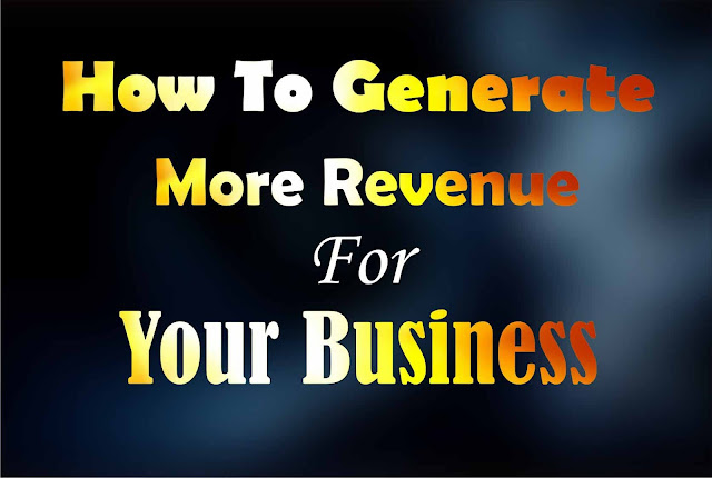 How To Generate More Revenue For Your Business