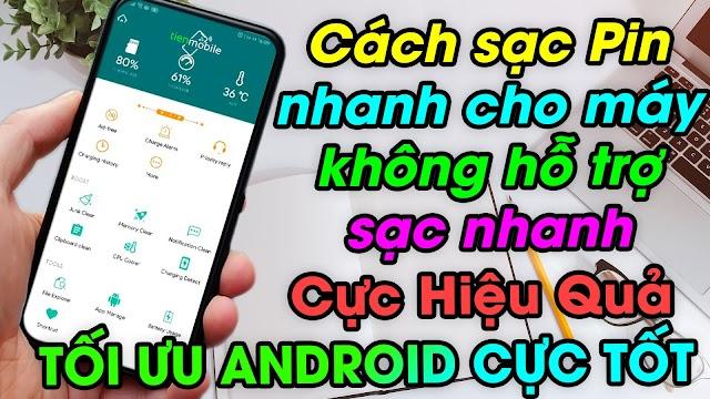 Cách sạc Pin nhanh chống chai pin 100% hiệu quả cho điện thoại android không hỗ trợ sạc nhanh