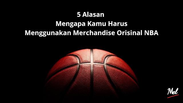 5 Alasan Mengapa Kamu Harus Menggunakan Merchandise Orisinal NBA