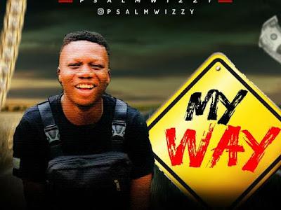 DOWNLOAD MP3: PsalmWizzy - My Way (Prod. By Phynest)