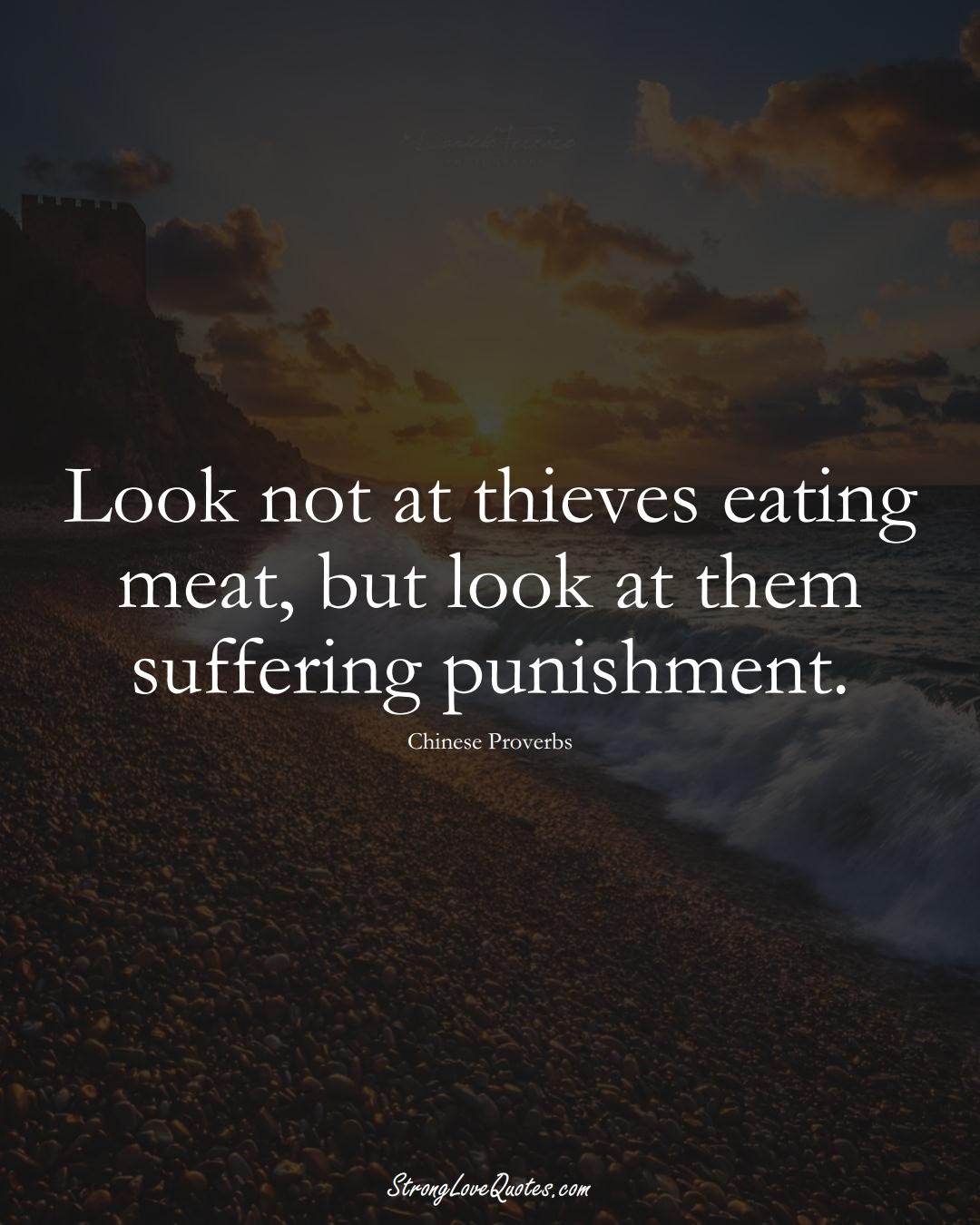 Look not at thieves eating meat, but look at them suffering punishment. (Chinese Sayings);  #AsianSayings