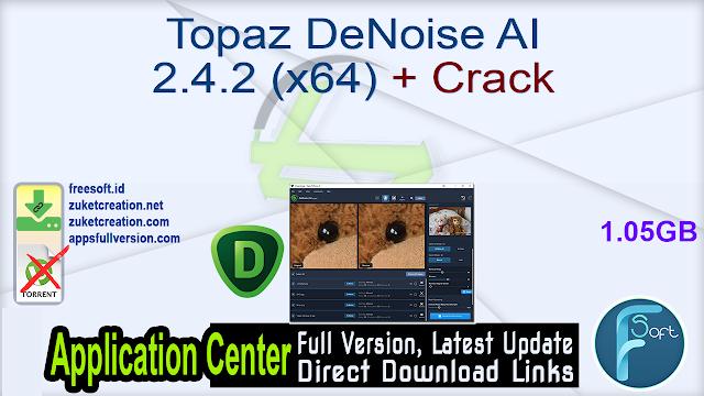 Topaz DeNoise AI 2.4.2 (x64) + Crack