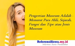 Pengertian Museum Adalah - Menurut Para Ahli, Sejarah, Fungsi dan Tipe atau Jenis Museum