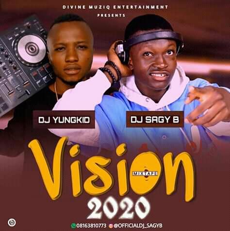 MIXTAPE: Dj Yungkid X Dj Sagy B - Vision 2020 Mix